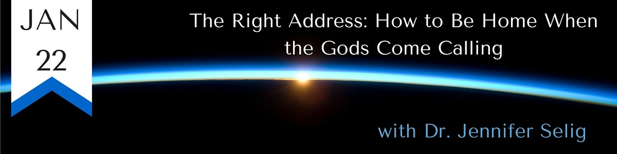 The Right Address: How to Be Home When the Gods Come Calling